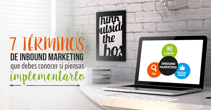 7_terminos_de_Inbound_Marketing_que_debes_conocer_si_piensas_implementarlo.png