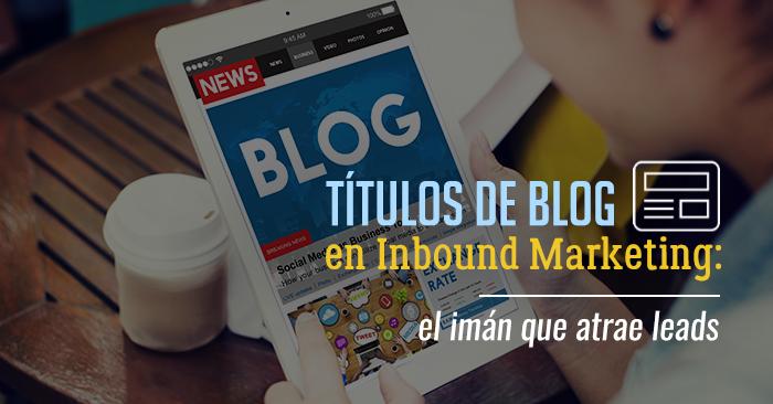titulos_de_blog_en_inbound_marketing_el_iman_que_atrae_leads.png
